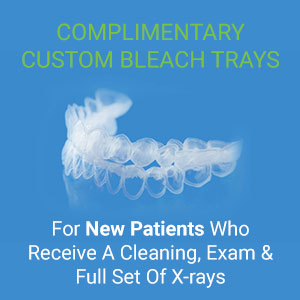 COMPLIMENTARY CUSTOM BLEACH TRAYS For New Patients Who Receive A Cleaning, Exam & Full Set Of X-rays